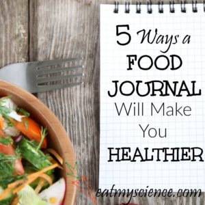 5 Ways a Food Journal Will Make You Healthier (Free Download!)