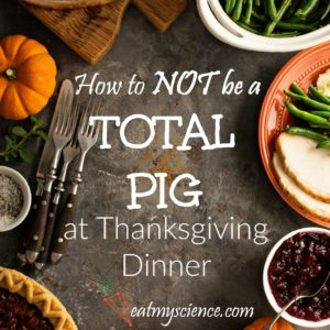 5 tips to stop Thanksgiving Overeating - How to NOT be a total pig at Thanksgiving Dinner