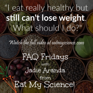 "FAQ Friday Video ""I eat really healthy but still can't lose weight. What should I do?"""